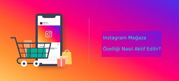 Instagram Mağaza Özelliği Nasıl Aktif Edilir?