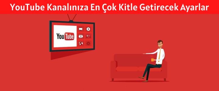 YouTube Kanalınıza En Çok Kitle Getirecek Ayarlar