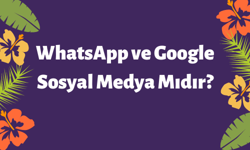 WhatsApp ve Google Sosyal Medya Mıdır?