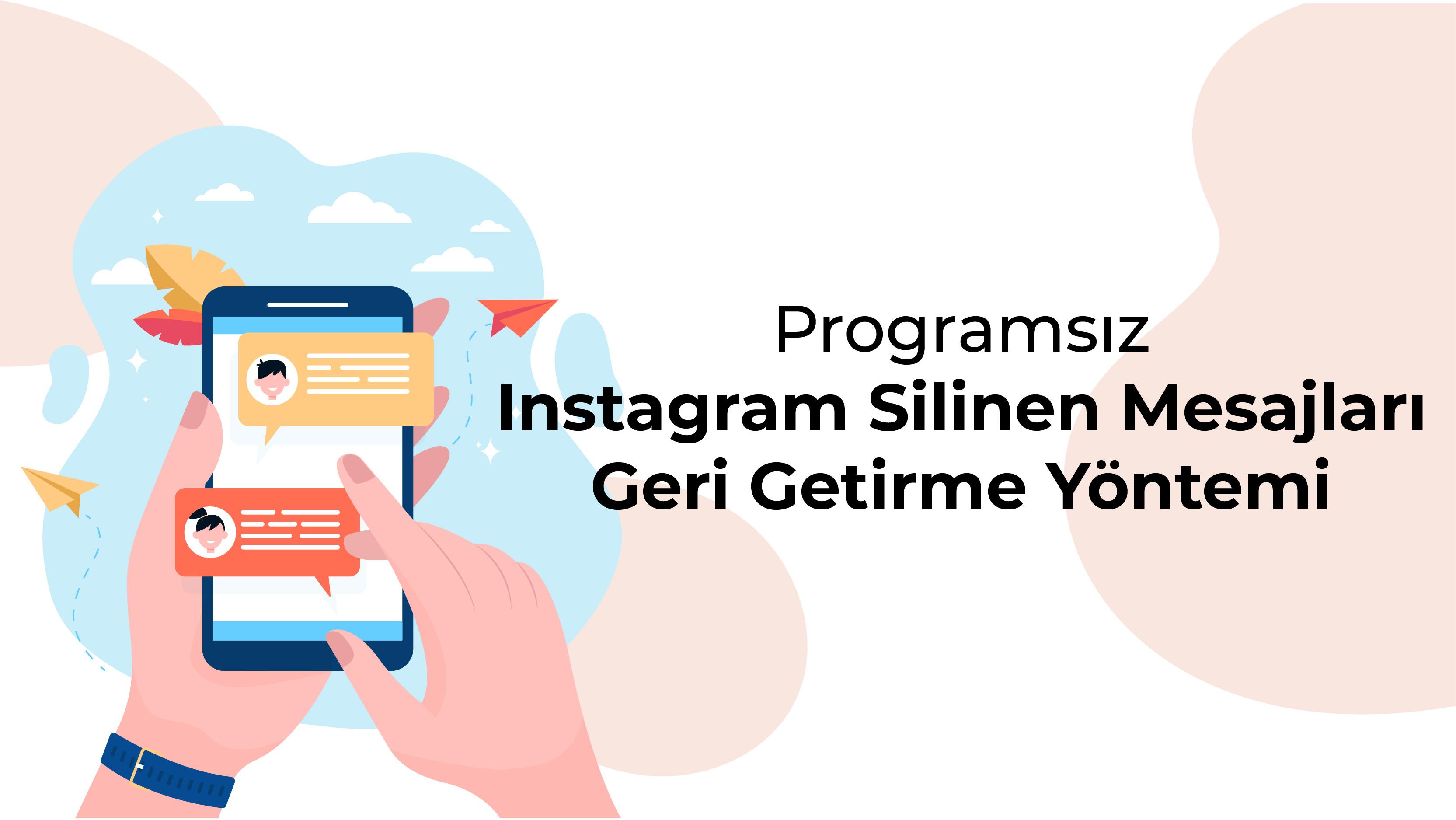 Programsız Instagram Silinen Mesajları Geri Getirme Yöntemi