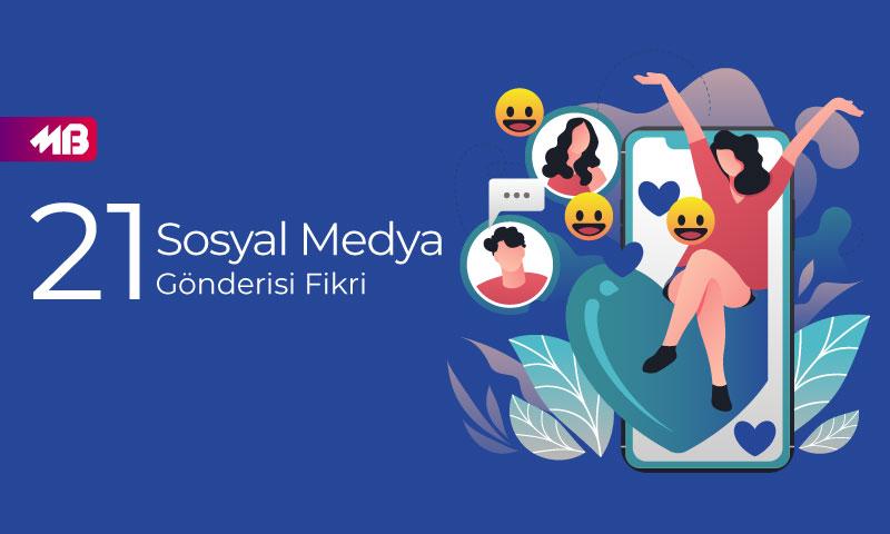 21 Sosyal Medya Gönderisi Fikri