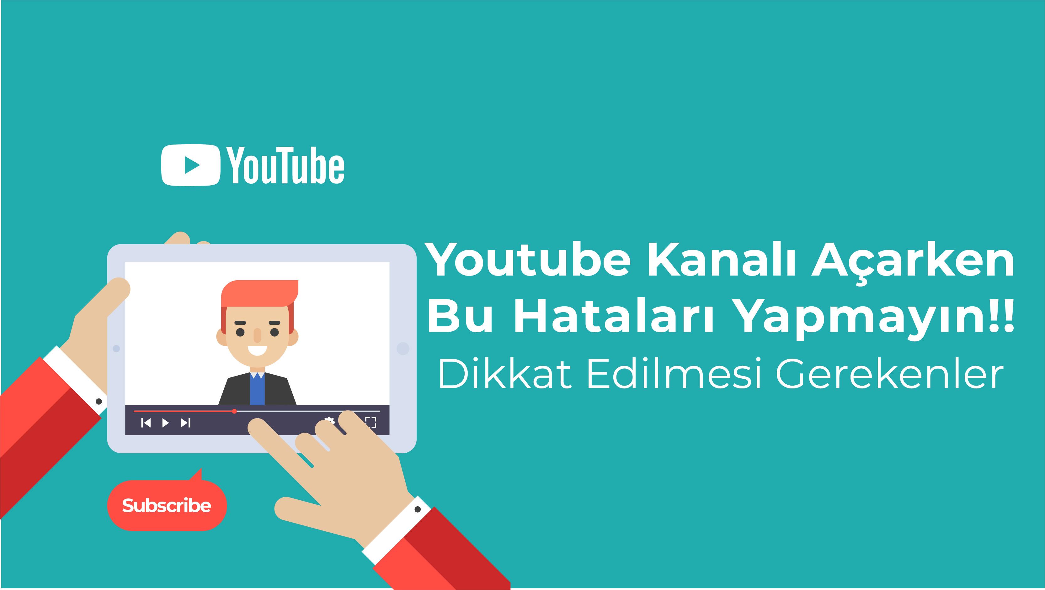 Youtube Kanalı Açarken Bu Hataları Yapmayın! Dikkat Edilmesi Gerekenler