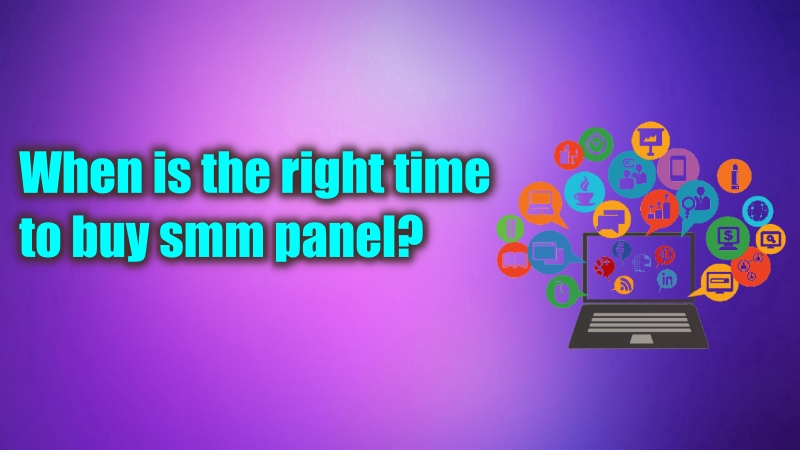 When Is The Right Time To Buy An SMM Panel