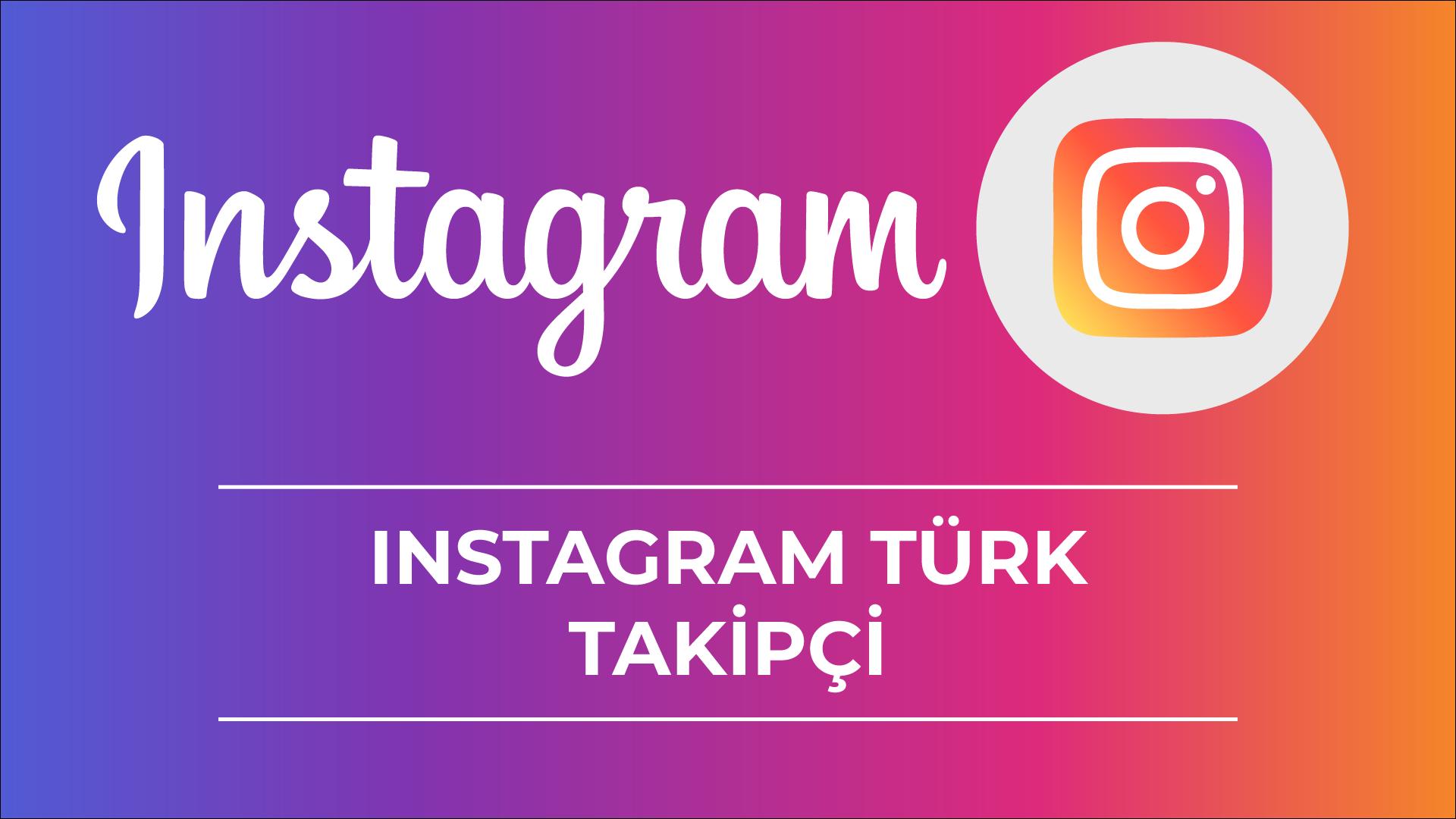 İnstagram %100 Türk Takipçi Hizmeti