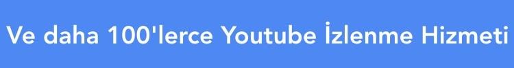 ve daha 100'lerce YouTube izlenme hizmeti
