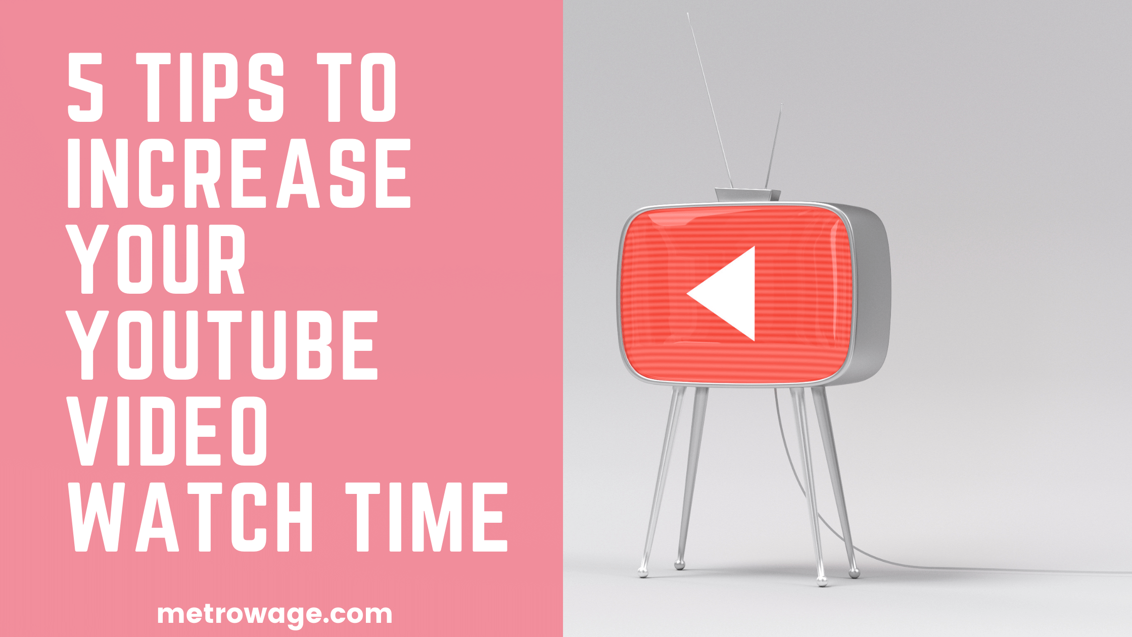 5 Tips to Increase Your YouTube Video Watch Time