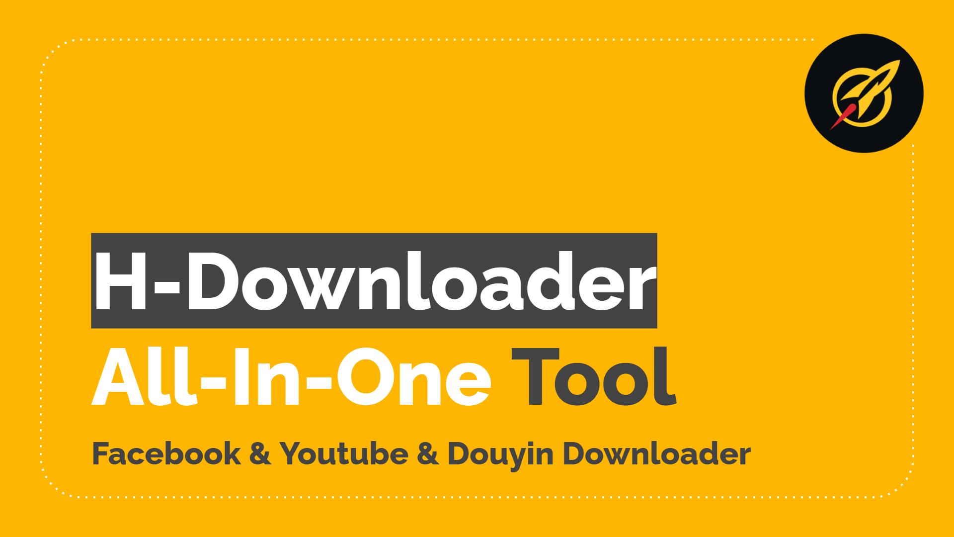 H-Downloader - Pro License Lifetime [Videos Downloader]